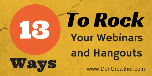 13 Ways To Rock Your Webinars And Hangouts