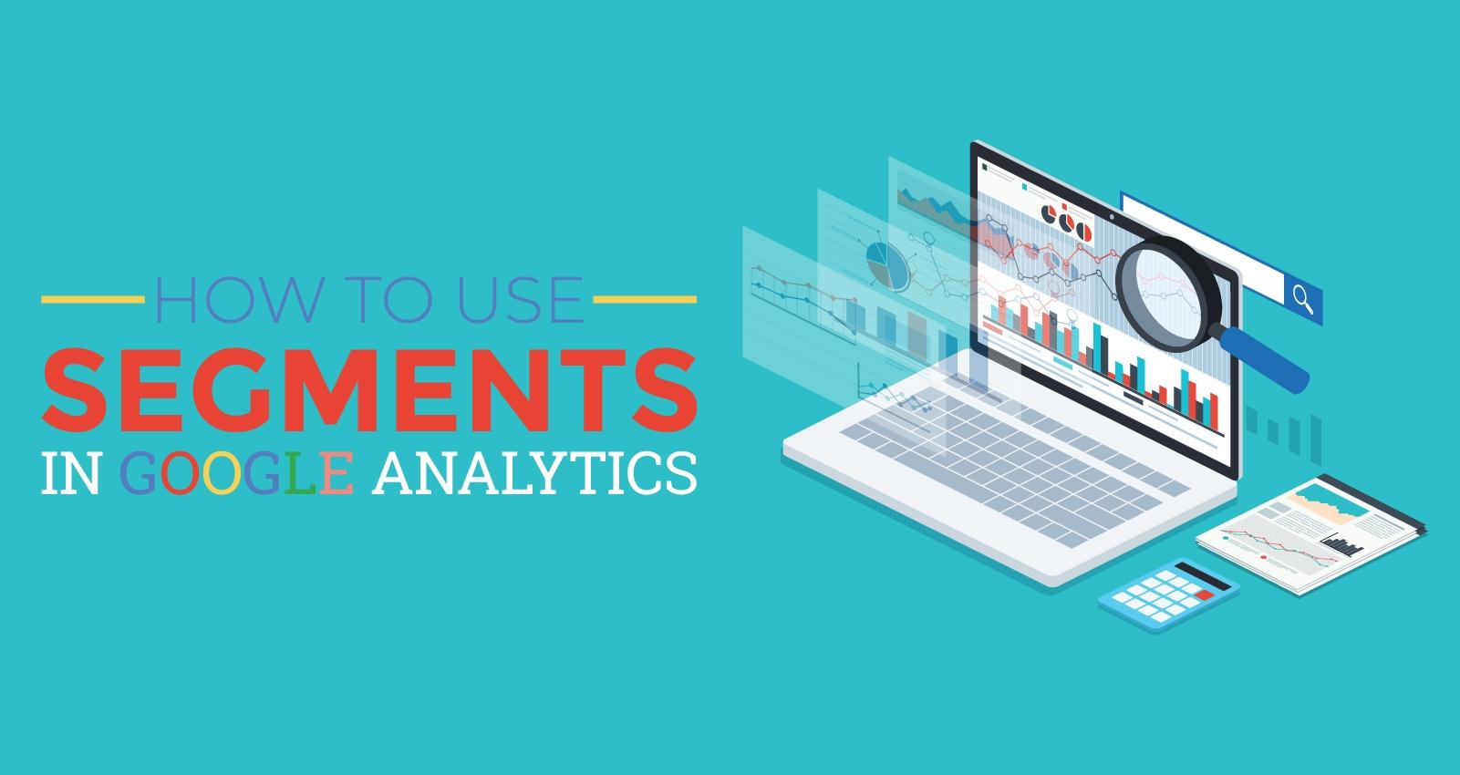 280204 How To Use Segments In Google Analytics 083018