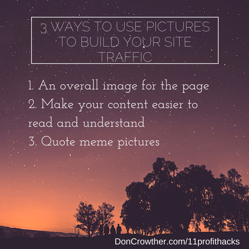 3 Ways To use Pictures To build your site traffic https://doncrowther.com/featured/11-killer-profit-hacks