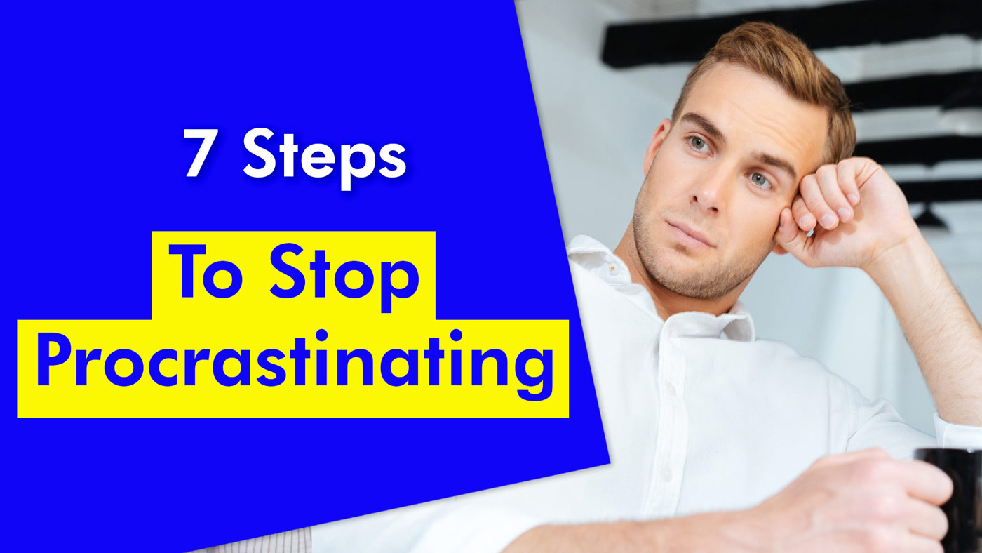 7 Steps To Stop Procrastinating