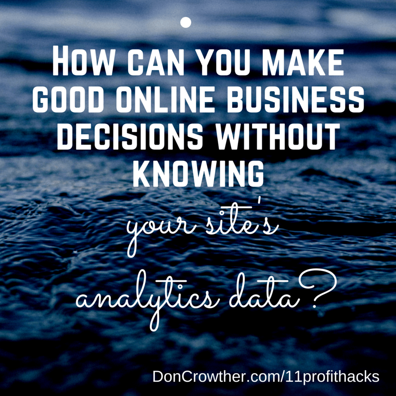 How can you make good online business decisions without knowing your site's analytics data? https://doncrowther.com/featured/11-killer-profit-hacks
