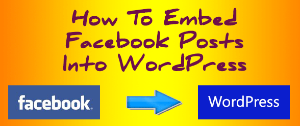 How To Embed Facebook Posts Into WordPress