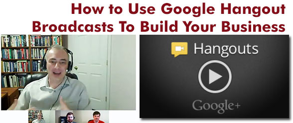 How to use Google Hangout Broadcasts to build your business