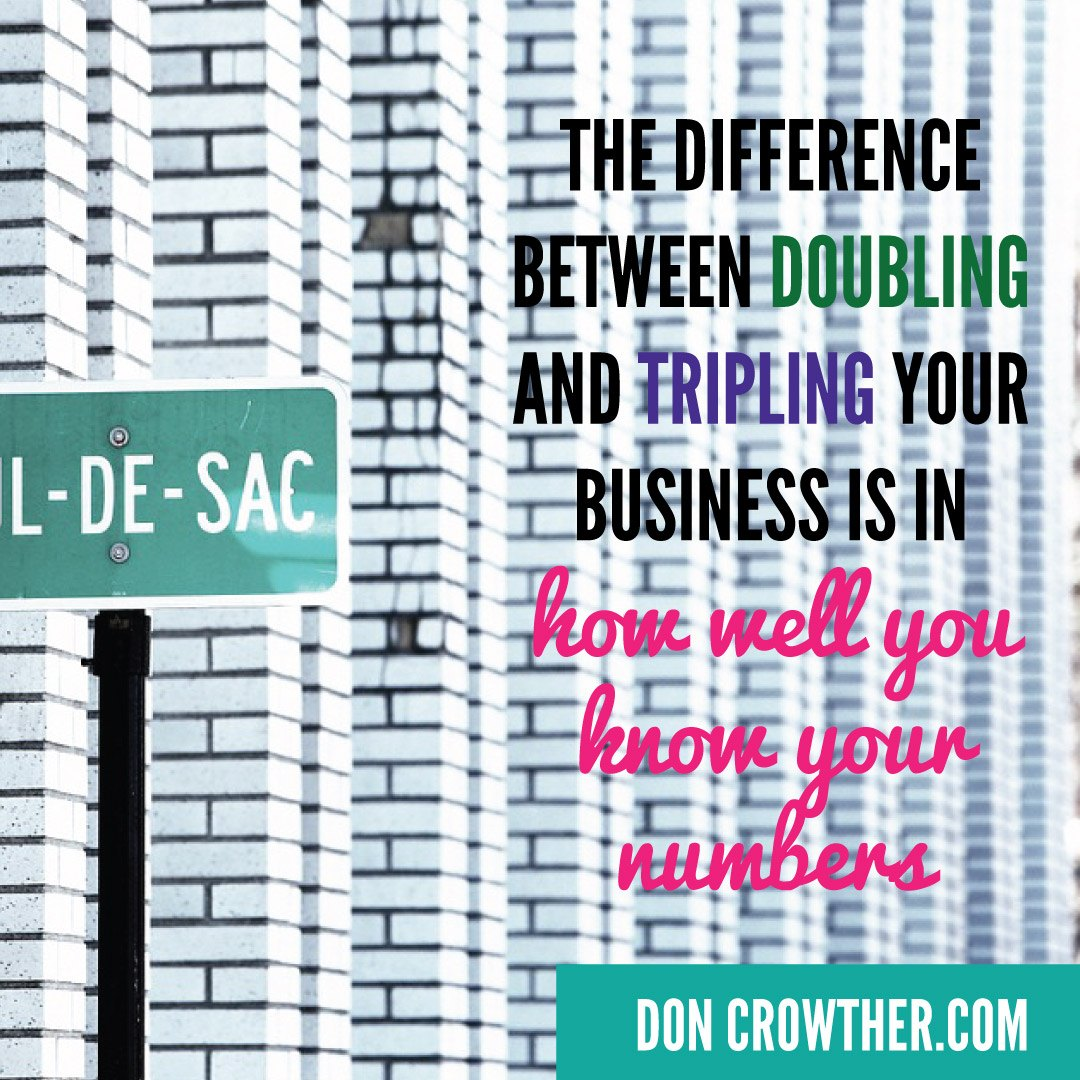 The Difference Between Doubling And Tripling Your Business Is How Well You Know Your Numbers