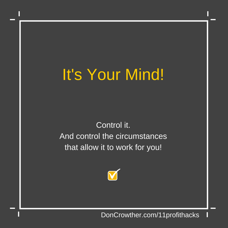 It's Your Your Mind. Control it. https://doncrowther.com/featured/11-killer-profit-hacks