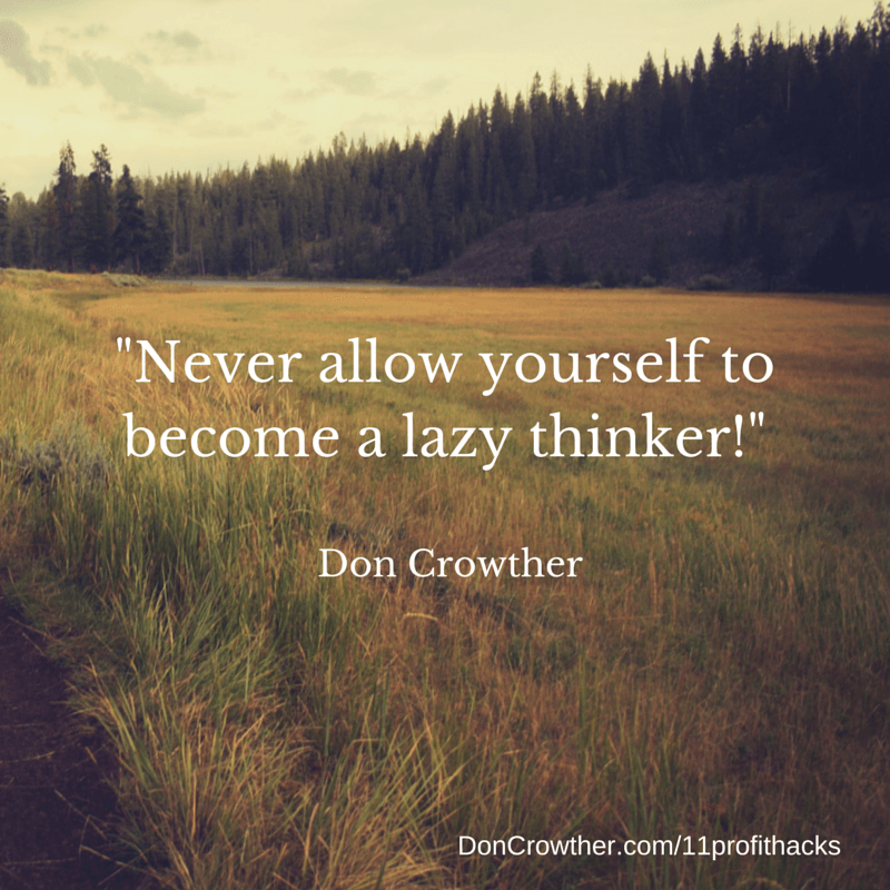 Never allow yourself to become a lazy thinker https://doncrowther.com/featured/11-killer-profit-hacks