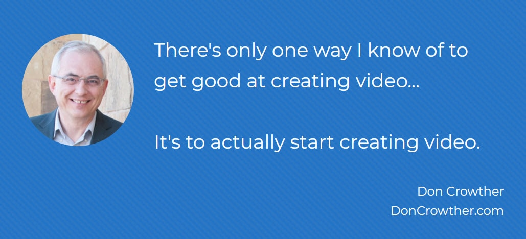 Quote: There's only one way I know of to get good at creating video.... It's to actually start creating video