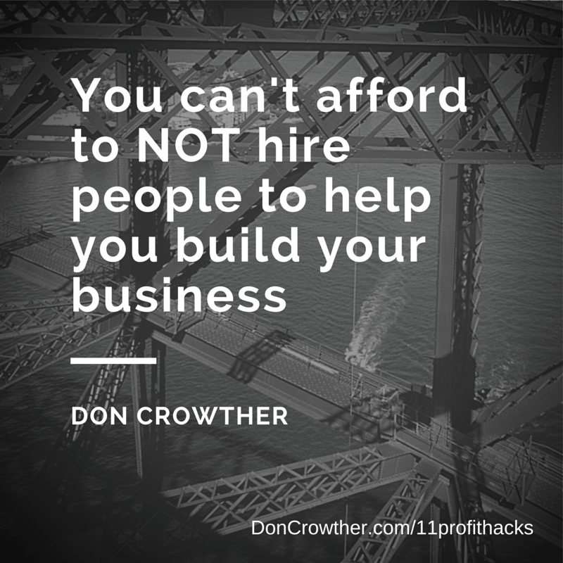 You cant afford to NOT hire people to help you build your business https://doncrowther.com/featured/11-killer-profit-hacks